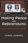 Making Peace with Referendums: Cyprus and Northern Ireland (Syracuse Studies on Peace and Conflict Resolution) Cover Image