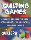 Quilting Games: Sudoku Puzzles, Word Search, Crosswords, Coloring Pages, and Connect the Dots for Quilters Cover Image