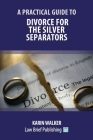 A Practical Guide to Divorce for the Silver Separators Cover Image
