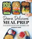 Damn Delicious Meal Prep: 115 Easy Recipes for Low-Calorie, High-Energy Living Cover Image