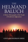 The Helmand Baluch: A Native Ethnography of the People of Southwest Afghanistan Cover Image