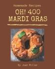 Oh! 400 Homemade Mardi Gras Recipes: A Homemade Mardi Gras Cookbook for Your Gathering Cover Image