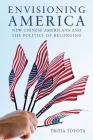 Envisioning America: New Chinese Americans and the Politics of Belonging (Asian America) Cover Image