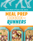 Meal Prep Cookbook for Runners: Healthy Meals to Prepare, Grab, and Go Cover Image