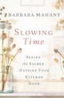 Slowing Time: Seeing the Sacred Outside Your Kitchen Door Cover Image
