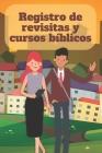 Registro de revisitas y cursos bíblicos: Un instrumento de organización para el ministerio para testigos de Jehová Cover Image