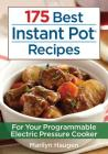 175 Best Instant Pot Recipes: For Your Programmable Electric Pressure Cooker Cover Image