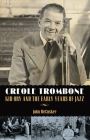 Creole Trombone: Kid Ory and the Early Years of Jazz (American Made Music) Cover Image