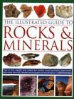 The Illustrated Guide to Rocks & Minerals: How to Find, Identify and Collect the World's Most Fascinating Specimens, with Over 800 Detailed Photograph Cover Image