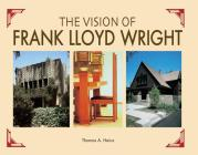 The Vision of Frank Lloyd Wright: A complete guide to the designs of an architectural genius Cover Image