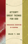 Attempt Great Things for God: Theological Education in Diaspora Cover Image