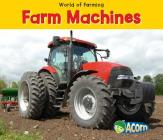 Farm Machines (World of Farming) Cover Image