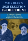 Why Iran's 2021 Election Is Different: Explosive Society, Impending Boycott, Unprecedented Purge Cover Image