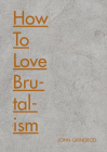 How to Love Brutalism Cover Image