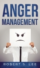 Anger Management: Simple Hacks to Control Your Anger and Manage Your Temper. Improve Your Overall Mood, Relationships and Quality of Lif Cover Image