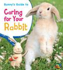 Bunny's Guide to Caring for Your Rabbit (Heinemann First Library: Pets' Guides) Cover Image