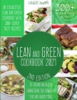 Lean And Green Cookbook 2021: An Exhaustive Lean and Green Cookbook With 300+ Super Tasty Recipes To Losing Weight By Harnessing The Power Of