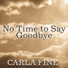 No Time to Say Goodbye Lib/E: Surviving the Suicide of a Loved One Cover Image