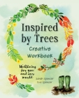Inspired by Trees Creative Workbook: Wellbeing for you and our world Cover Image