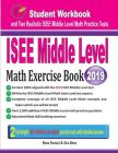 ISEE Middle Level Math Exercise Book: Student Workbook and Two Realistic ISEE Middle Level Math Tests Cover Image