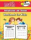 4th Grade Math Multiplication and Division Workbook for Kids: Grade 4 Activity Book, Fourth Grade Math Workbook, Fun Math Books for 4th Grade Cover Image