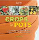 Crops in Pots: How to Plan, Plant, and Grow Vegetables, Fruits, and Herbs in Easy-Care Containers Cover Image
