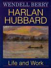 Harlan Hubbard: Life and Work (Blazer Lectures) Cover Image
