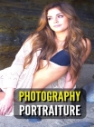 Photography Portraiture - Album Artistic Images - Stock Photos - Art Of Professional And Natural Portraits - Full Color HD: 100 Women - Pictures And P Cover Image