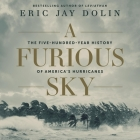 A Furious Sky Lib/E: The Five-Hundred-Year History of America's Hurricanes Cover Image