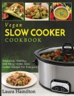 Vegan Slow Cooker Cookbook: Amazing, Healthy, and Easy Vegan Slow Cooker Recipes For Everyone Cover Image