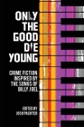 Only the Good Die Young: Crime Fiction Inspired by the Songs of Billy Joel Cover Image