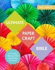 Ultimate Papercraft Bible: A Complete Reference with Step-By-Step Techniques (C&b Crafts Bible) Cover Image