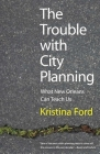 The Trouble with City Planning: What New Orleans Can Teach Us Cover Image