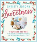 Sweetness: Southern Recipes to Celebrate the Warmth, the Love, and the Blessings of a Full Life Cover Image