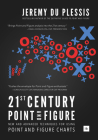 21st Century Point and Figure: New and Advanced Techniques for Using Point and Figure Charts Cover Image
