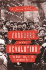 Vanguard of the Revolution: The Global Idea of the Communist Party Cover Image