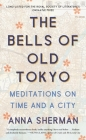 The Bells of Old Tokyo: Meditations on Time and a City Cover Image