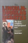 The Lincoln-Douglas Debates: The First Complete, Unexpurgated Text Cover Image