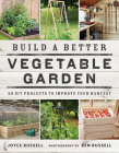 Build a Better Vegetable Garden: 30 DIY Projects to Improve Your Harvest Cover Image