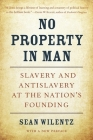 No Property in Man: Slavery and Antislavery at the Nation's Founding, with a New Preface (Nathan I. Huggins Lectures #18) Cover Image