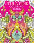 The Tula Pink Coloring Book: 75+ Signature Designs in Fanciful Coloring Pages Cover Image