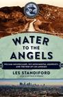 Water to the Angels: William Mulholland, His Monumental Aqueduct, and the Rise of Los Angeles Cover Image