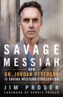 Savage Messiah: How Dr. Jordan Peterson Is Saving Western Civilization Cover Image