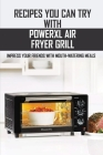 Recipes You Can Try With PowerXL Air Fryer Grill: Impress Your Friends With Mouth-Watering Meals: Air Fryer Grill Cookbook Cover Image