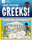 Ancient Civilizations: Greeks!: With 25 Social Studies Projects for Kids (Explore Your World) Cover Image