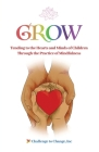 Grow: Tending to the Hearts and Minds of Children Through the Practice of Mindfulness Cover Image