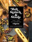Melt, Stretch, & Sizzle: The Art of Cooking Cheese: Recipes for Fondues, Dips, Sauces, Sandwiches, Pasta, and More Cover Image