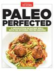 Paleo Perfected: A Revolution in Eating Well with 150 Kitchen-Tested Recipes Cover Image