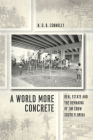 A World More Concrete: Real Estate and the Remaking of Jim Crow South Florida (Historical Studies of Urban America) Cover Image