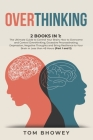 Overthinking: 2 Books in 1: The Ultimate Guide to Control Your Brain; How to Overcome and Control Overthinking, Excessive Procrastin Cover Image